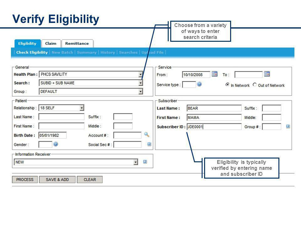 Verify Eligibility Choose from a variety of ways to enter search criteria Eligibility is typically verified by entering name and subscriber ID