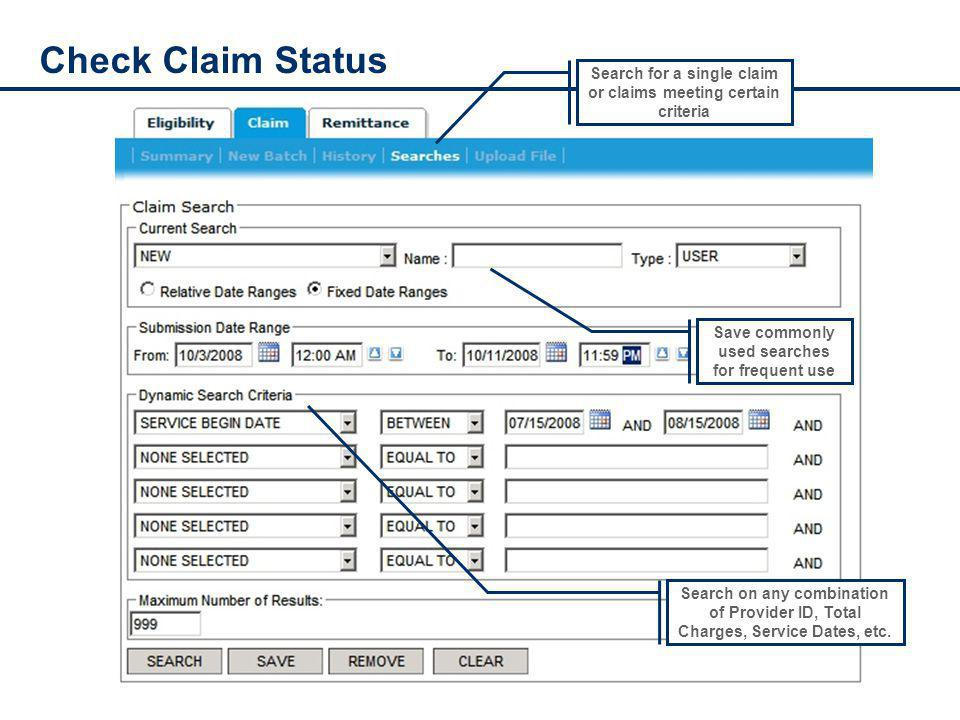 Check Claim Status Search for a single claim or claims meeting certain criteria Search on any combination of Provider ID, Total Charges, Service Dates, etc.