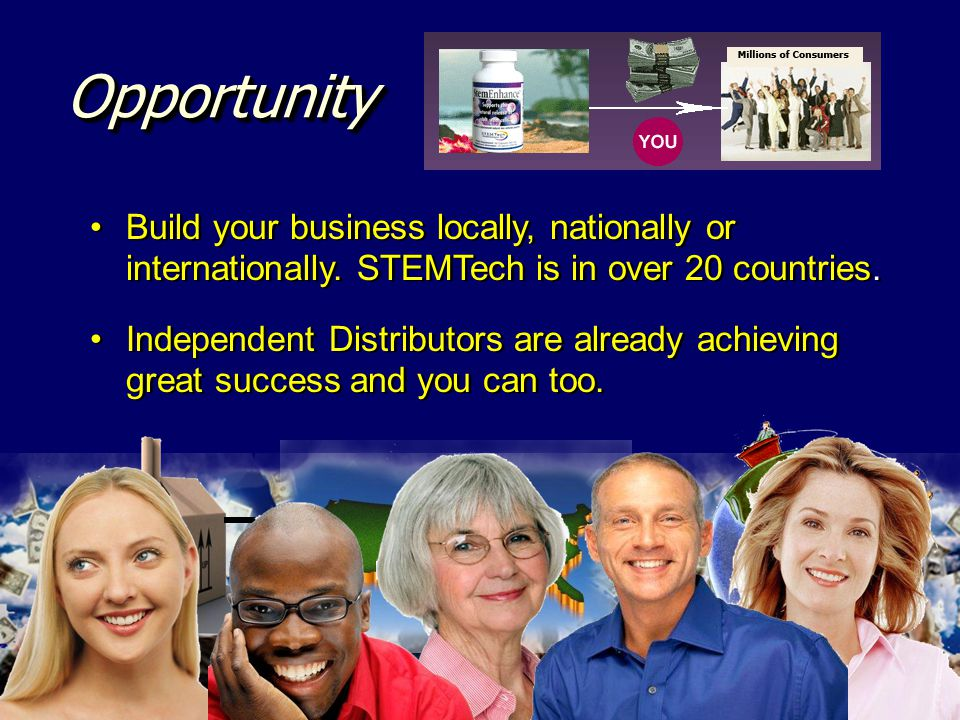 OpportunityOpportunity Build your business locally, nationally or internationally. STEMTech is in over 20 countries. Independent Distributors are alre