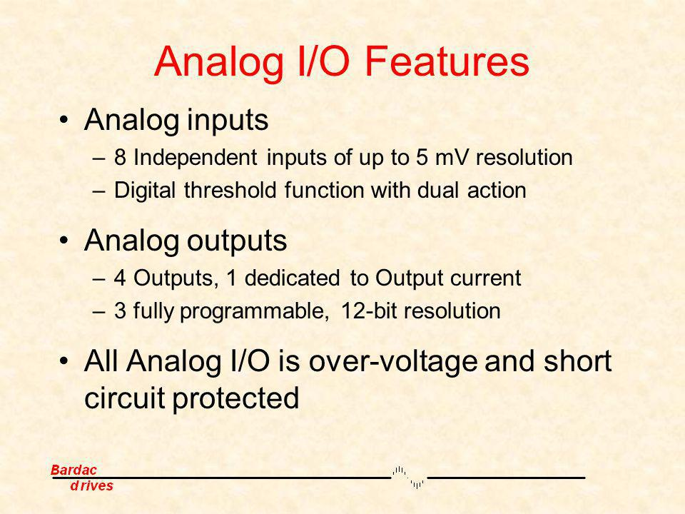 Analog I/O Features Analog inputs –8 Independent inputs of up to 5 mV resolution –Digital threshold function with dual action Analog outputs –4 Output