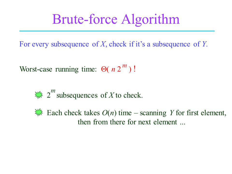 Brute-force Algorithm For every subsequence of X, check if its a subsequence of Y.