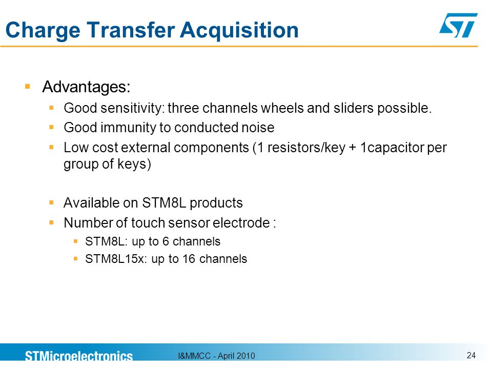 I&MMCC - April 2010 24 Charge Transfer Acquisition Advantages: Good sensitivity: three channels wheels and sliders possible. Good immunity to conducte