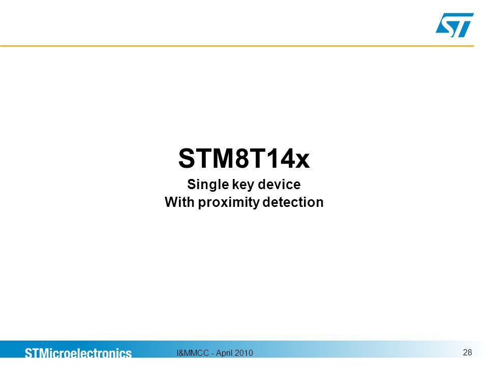 I&MMCC - April 2010 28 STM8T14x Single key device With proximity detection
