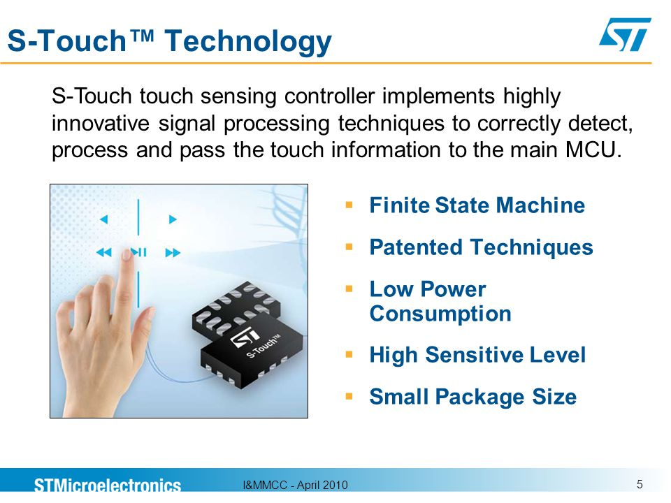 I&MMCC - April 2010 5 S-Touch Technology Finite State Machine Patented Techniques Low Power Consumption High Sensitive Level Small Package Size S-Touc