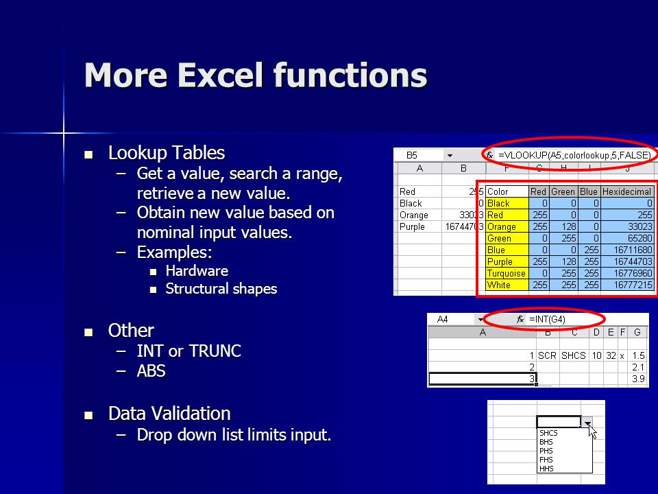 More Excel functions Lookup Tables Lookup Tables –Get a value, search a range, retrieve a new value. –Obtain new value based on nominal input values.