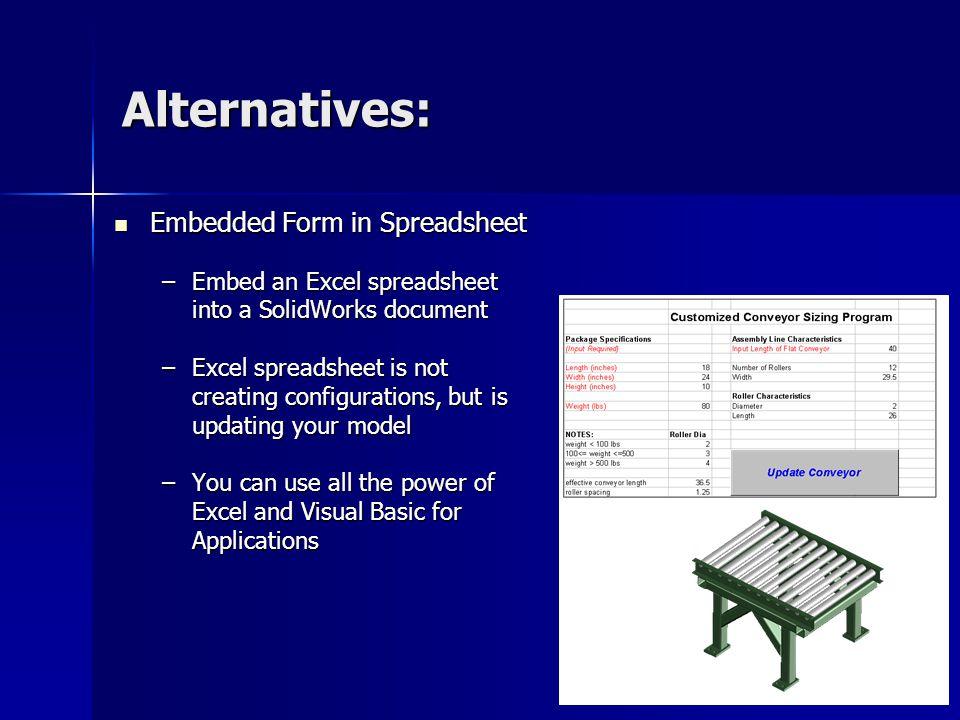 Alternatives: Embedded Form in Spreadsheet Embedded Form in Spreadsheet –Embed an Excel spreadsheet into a SolidWorks document –Excel spreadsheet is n