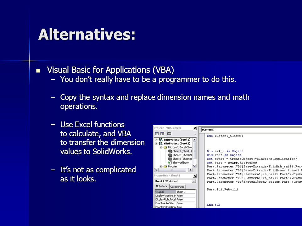 Alternatives: Visual Basic for Applications (VBA) Visual Basic for Applications (VBA) –You dont really have to be a programmer to do this. –Copy the s