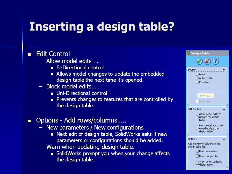 Inserting a design table? Edit Control Edit Control –Allow model edits….. Bi-Directional control Bi-Directional control Allows model changes to update