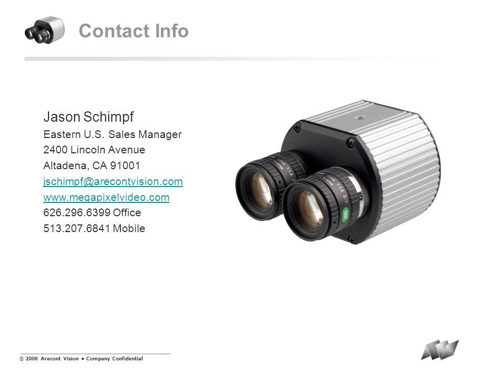 © 2006 Arecont Vision Company Confidential Contact Info Jason Schimpf Eastern U.S.