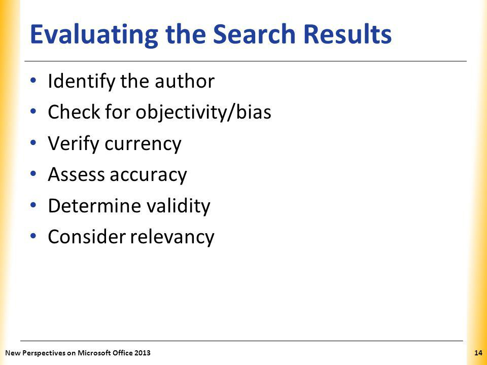 XP Evaluating the Search Results Identify the author Check for objectivity/bias Verify currency Assess accuracy Determine validity Consider relevancy