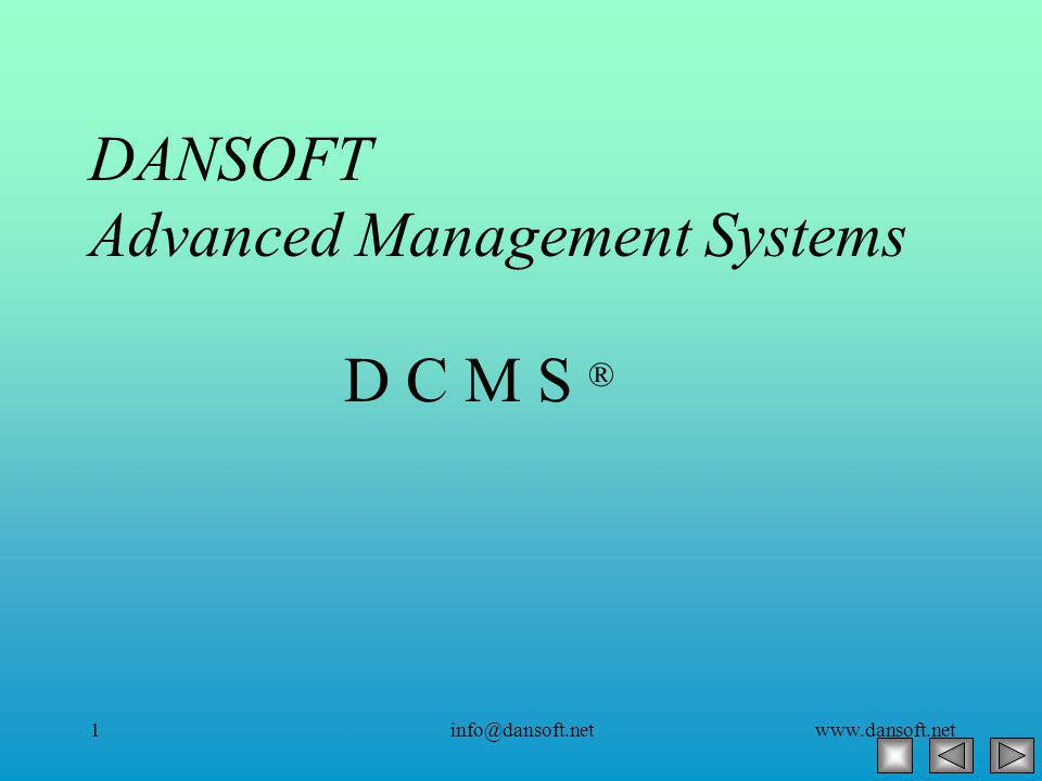 www.dansoft.netinfo@dansoft.net1 D C M S ® DANSOFT Advanced Management Systems