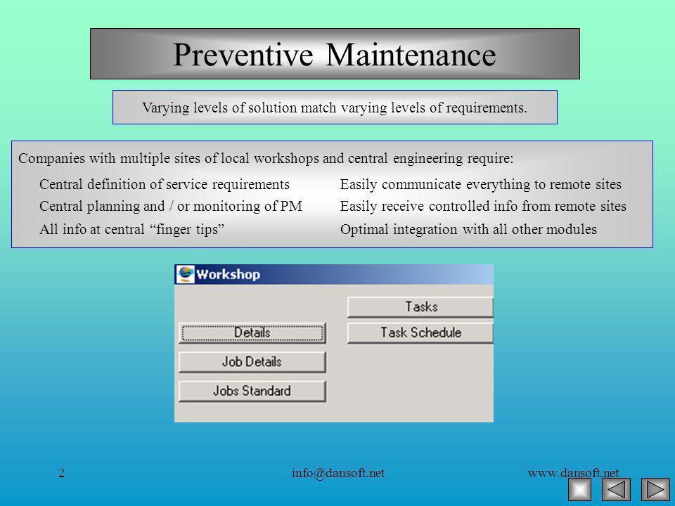 www.dansoft.netinfo@dansoft.net2 Preventive Maintenance Varying levels of solution match varying levels of requirements.