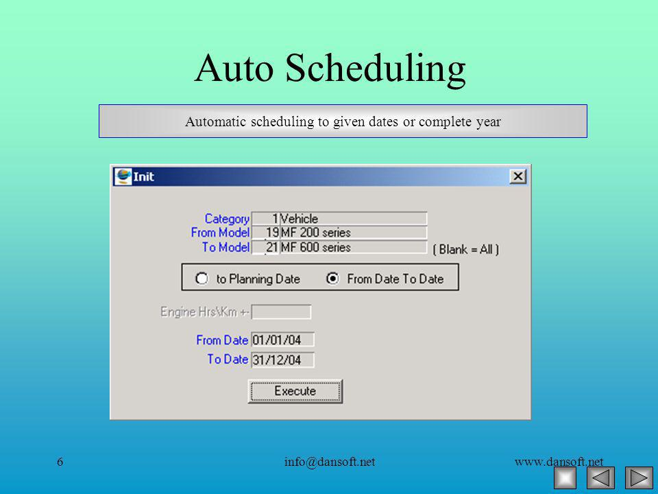 www.dansoft.netinfo@dansoft.net6 Auto Scheduling Automatic scheduling to given dates or complete year