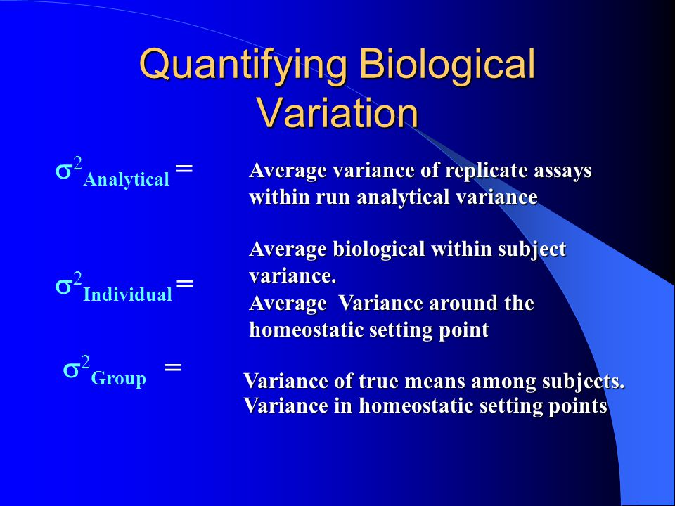 Quantifying Biological Variation How are you going to quantify biological variation? How are you going to quantify biological variation? You have to d