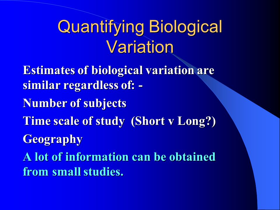 Quantifying Biological Variation How do you do the experiment? How do you do the experiment? SubjectsHow many? SubjectsHow many? Collect specimensNumb