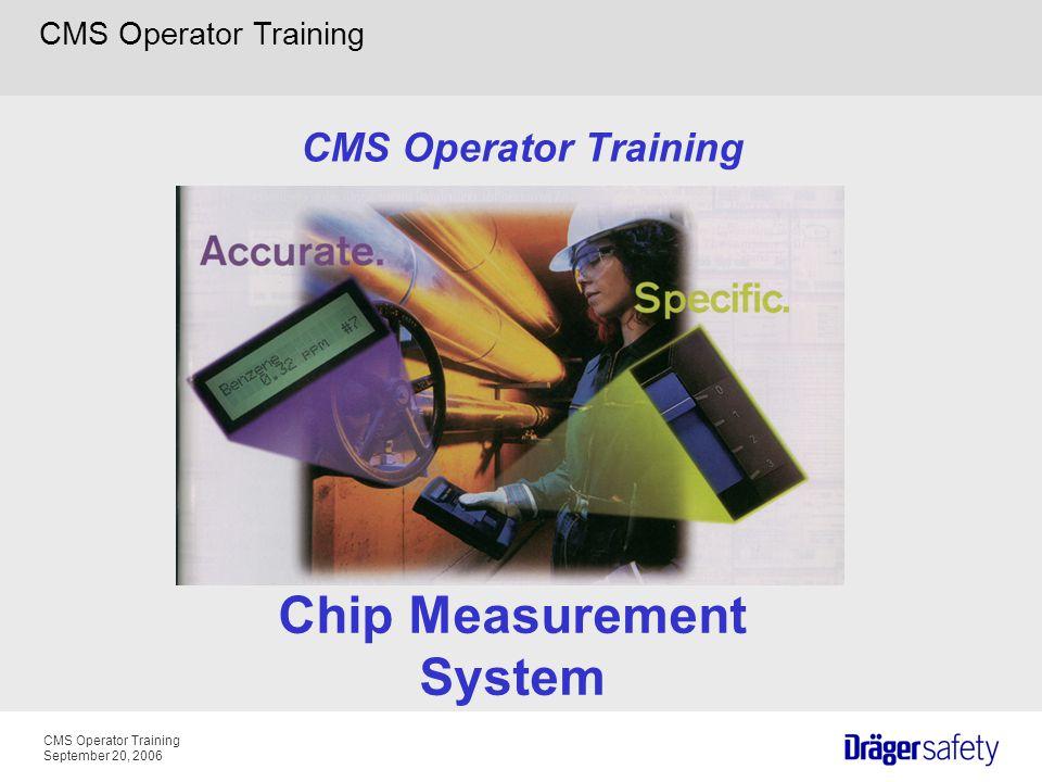 CMS Operator Training September 20, 2006 CMS Operator Training Chip Measurement System