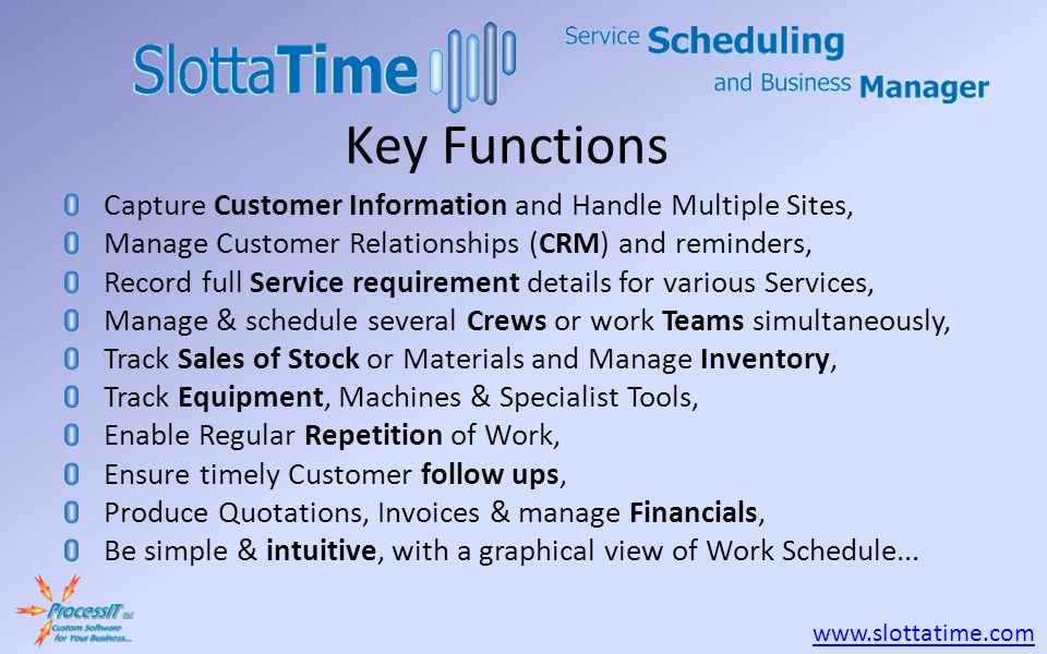 www.slottatime.com Capture Customer Information and Handle Multiple Sites, Manage Customer Relationships (CRM) and reminders, Record full Service requ
