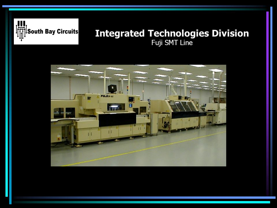 Integrated Technologies Division Fuji SMT Line Your Logo Here