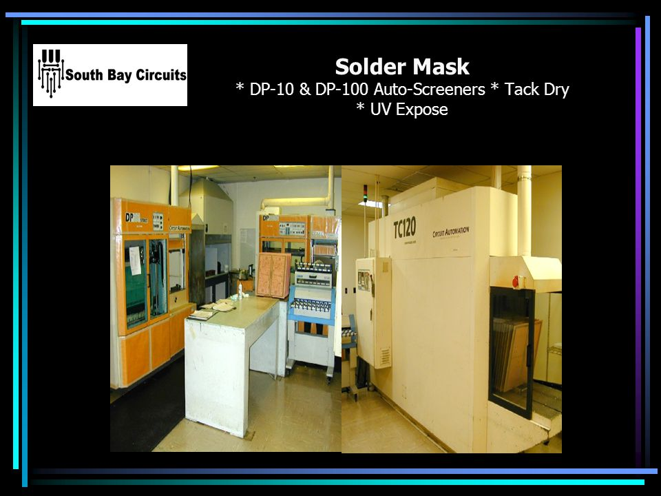 Solder Mask * DP-10 & DP-100 Auto-Screeners * Tack Dry * UV Expose Your Logo Here