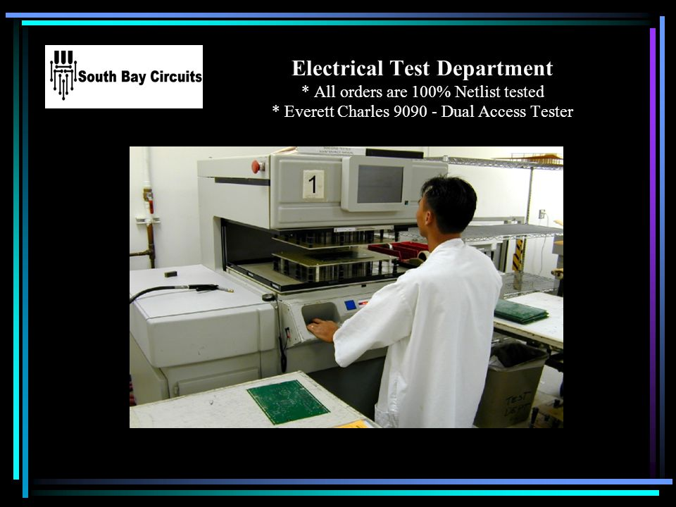 Electrical Test Department * All orders are 100% Netlist tested * Everett Charles 9090 - Dual Access Tester Your Logo Here