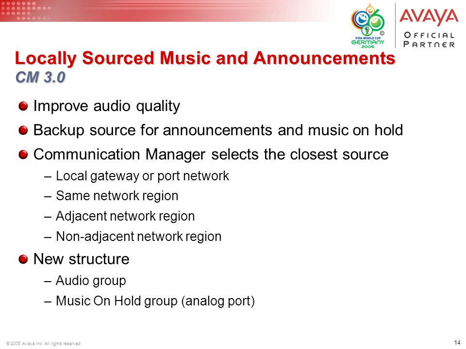 14 © 2005 Avaya Inc. All rights reserved. Locally Sourced Music and Announcements CM 3.0 Improve audio quality Backup source for announcements and mus