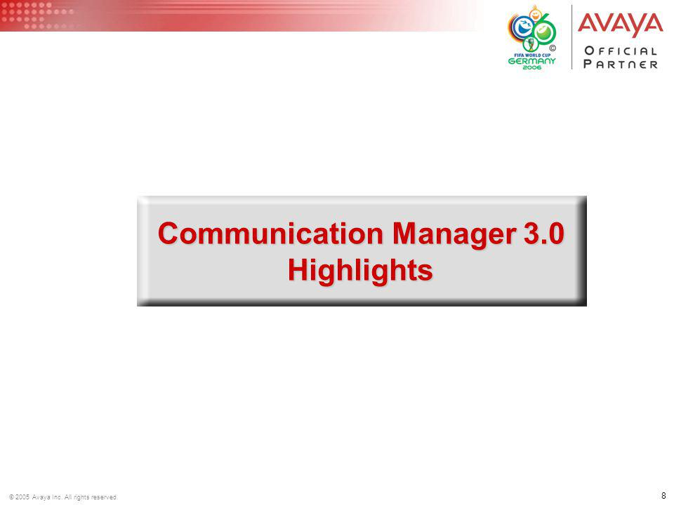 8 © 2005 Avaya Inc. All rights reserved. Communication Manager 3.0 Highlights