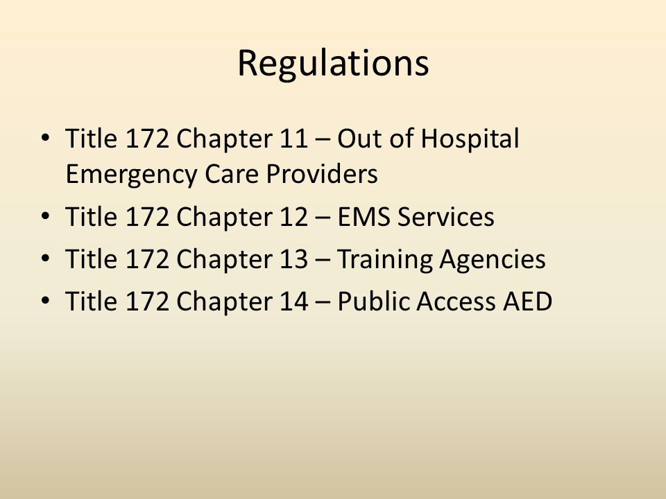 Regulations Title 172 Chapter 11 – Out of Hospital Emergency Care Providers Title 172 Chapter 12 – EMS Services Title 172 Chapter 13 – Training Agencies Title 172 Chapter 14 – Public Access AED