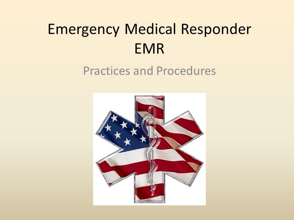 Emergency Medical Responder EMR Practices and Procedures