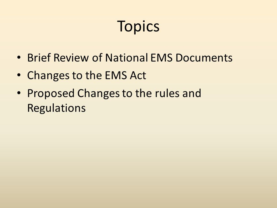 Topics Brief Review of National EMS Documents Changes to the EMS Act Proposed Changes to the rules and Regulations