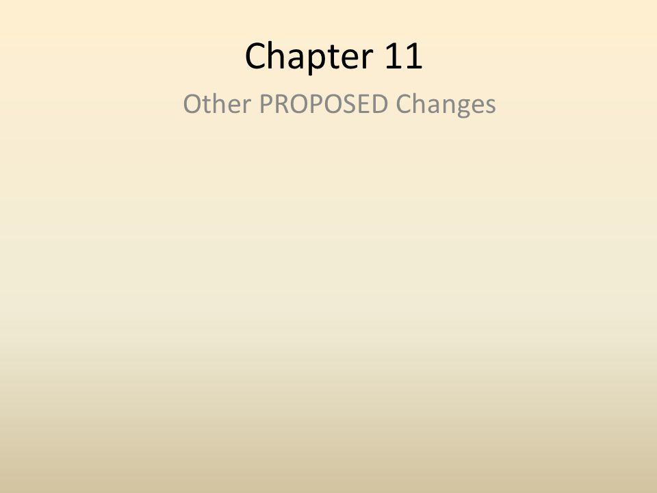 Chapter 11 Other PROPOSED Changes