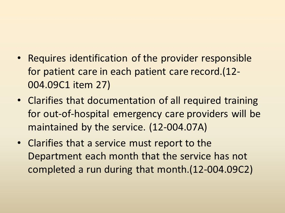 Requires identification of the provider responsible for patient care in each patient care record.(12- 004.09C1 item 27) Clarifies that documentation of all required training for out-of-hospital emergency care providers will be maintained by the service.