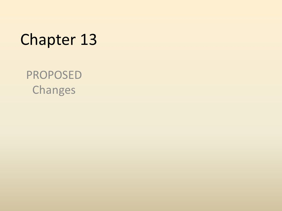 Chapter 13 PROPOSED Changes