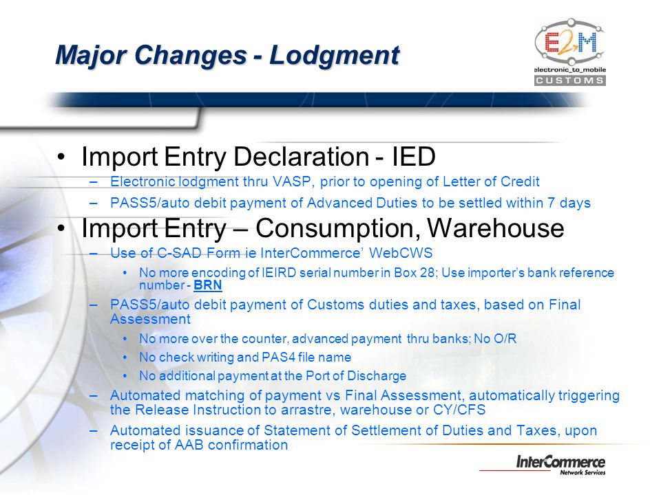 Major Changes - Lodgment Import Entry Declaration - IED –Electronic lodgment thru VASP, prior to opening of Letter of Credit –PASS5/auto debit payment