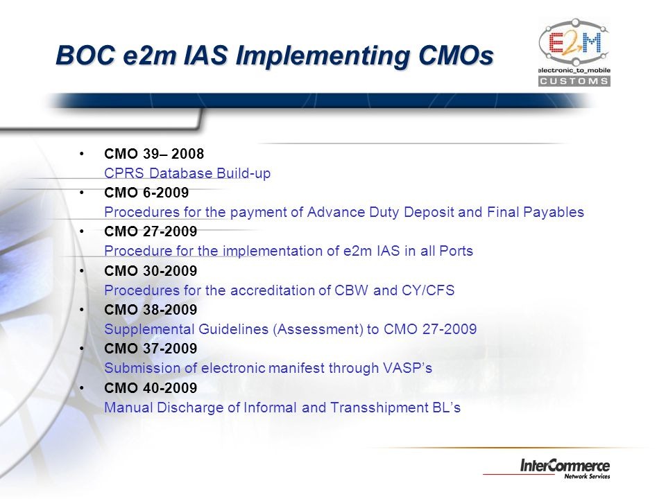BOC e2m IAS Implementing CMOs CMO 39– 2008 CPRS Database Build-up CMO 6-2009 Procedures for the payment of Advance Duty Deposit and Final Payables CMO