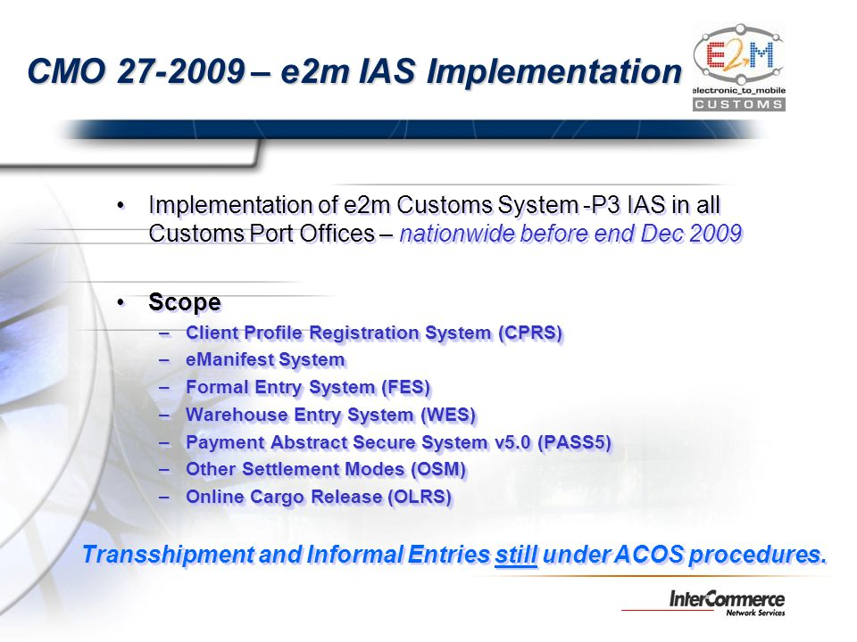 CMO 27-2009 – e2m IAS Implementation Implementation of e2m Customs System -P3 IAS in all Customs Port Offices – nationwide before end Dec 2009 Scope –