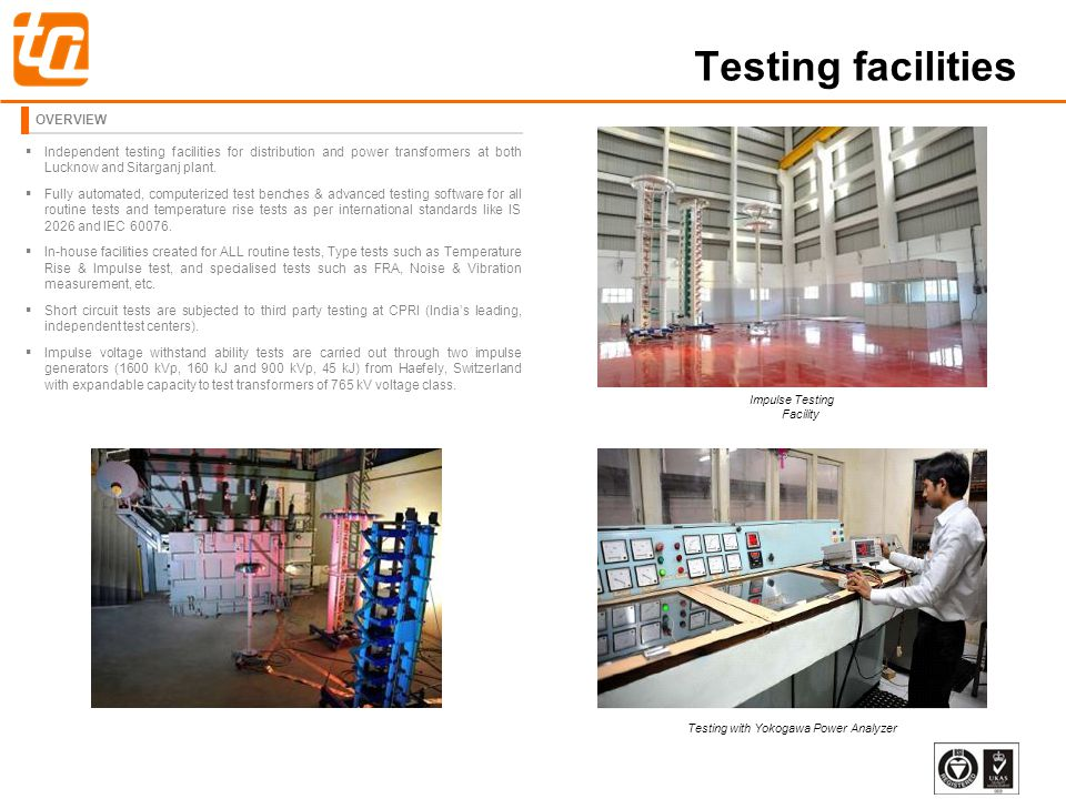 38 Testing facilities OVERVIEW Independent testing facilities for distribution and power transformers at both Lucknow and Sitarganj plant.