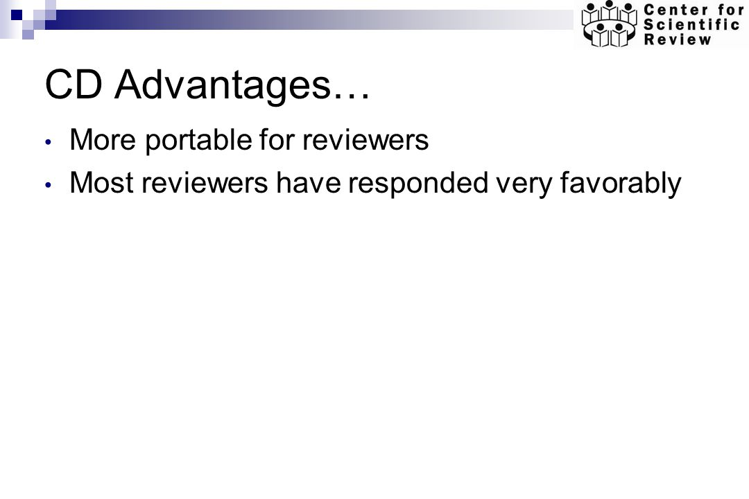CD Advantages… More portable for reviewers Most reviewers have responded very favorably