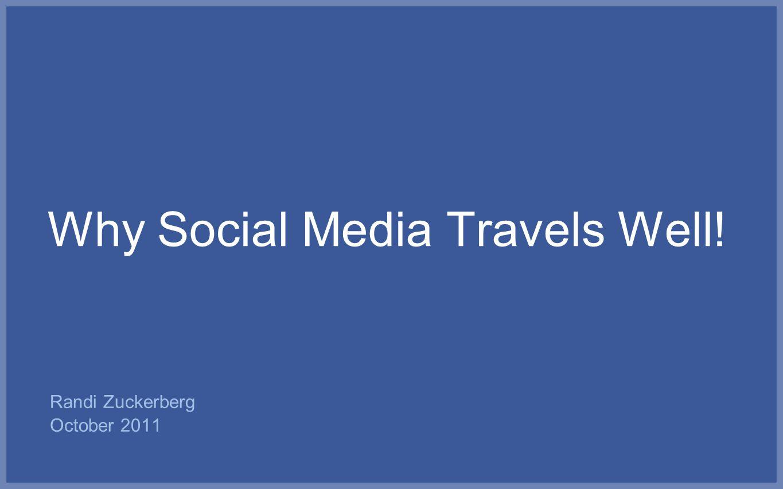 Why Social Media Travels Well! Randi Zuckerberg October 2011