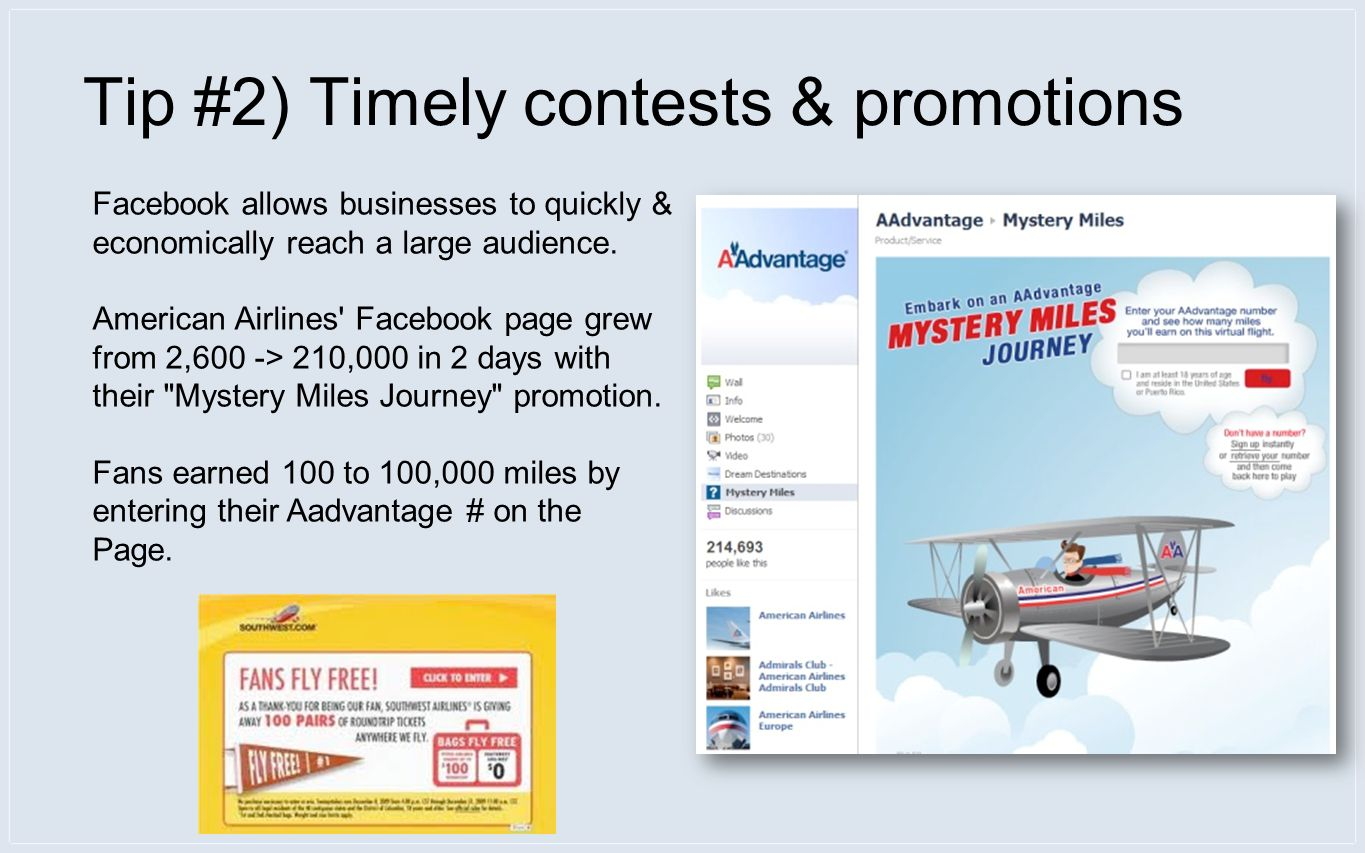 Tip #2) Timely contests & promotions Facebook allows businesses to quickly & economically reach a large audience.