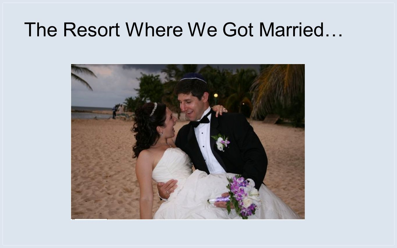 The Resort Where We Got Married…