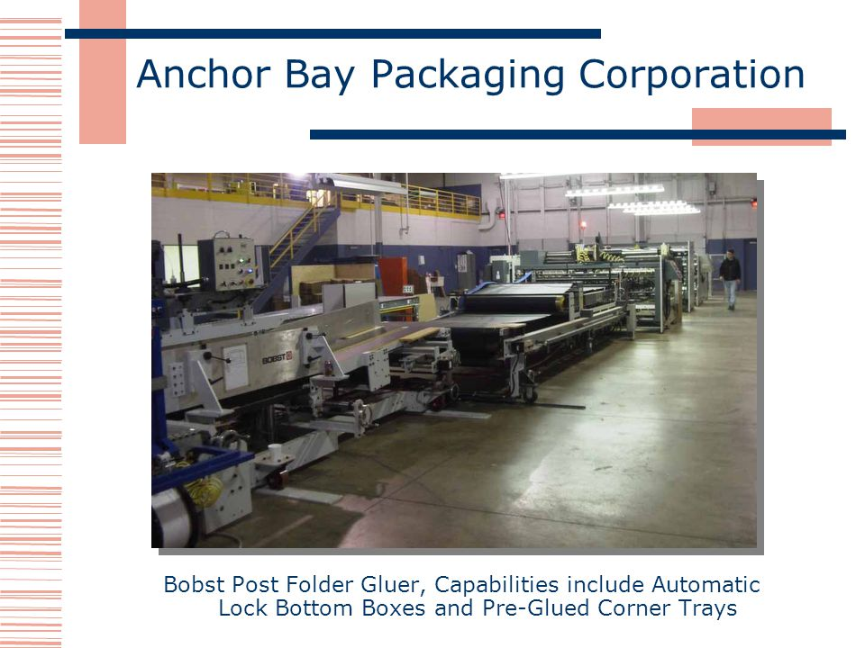 Anchor Bay Packaging Corporation Bobst Post Folder Gluer, Capabilities include Automatic Lock Bottom Boxes and Pre-Glued Corner Trays