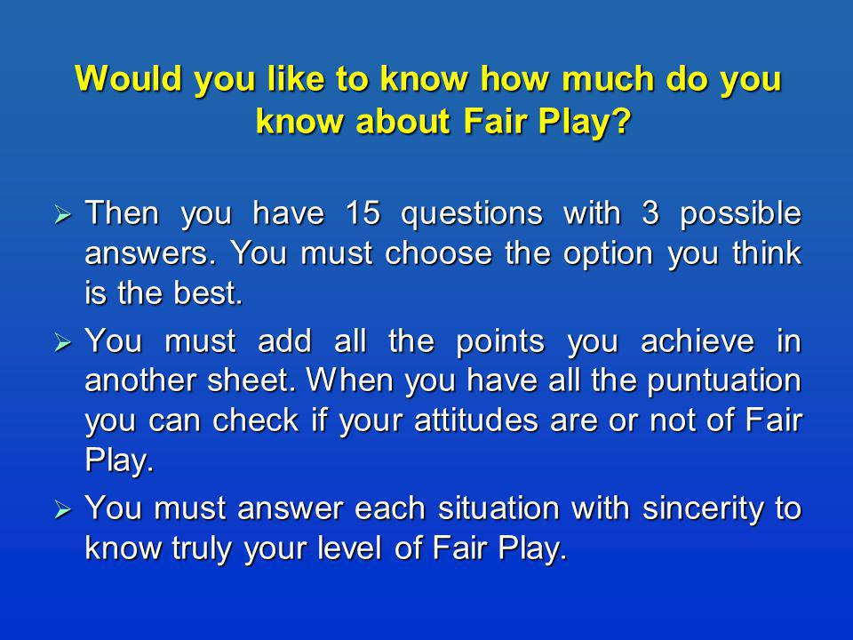 Would you like to know how much do you know about Fair Play.