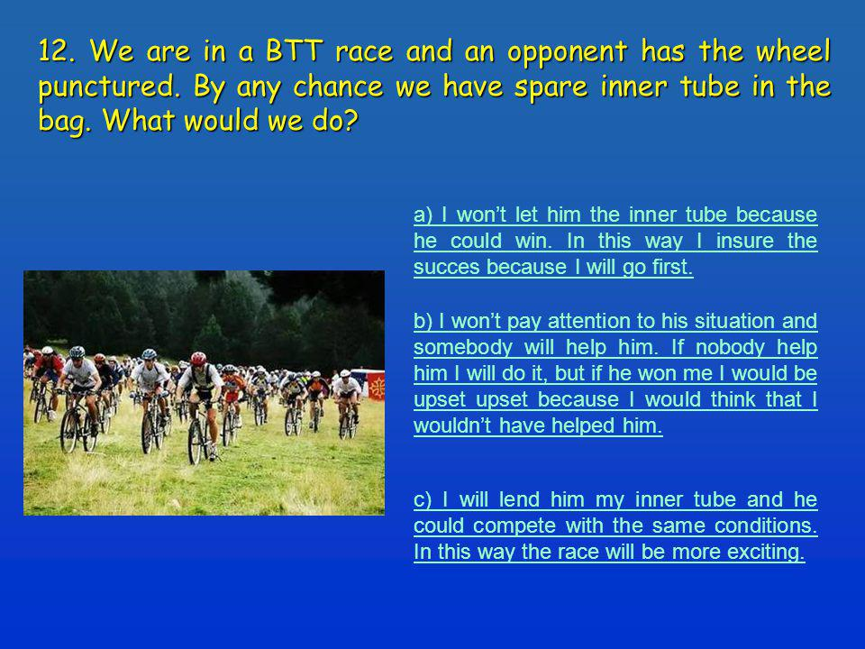 12. We are in a BTT race and an opponent has the wheel punctured.