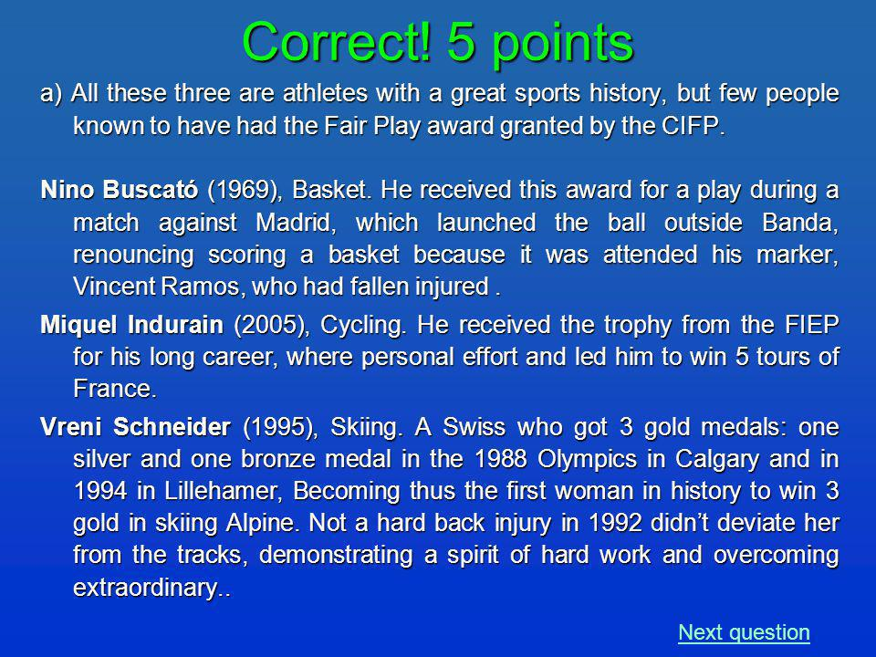 a) All these three are athletes with a great sports history, but few people known to have had the Fair Play award granted by the CIFP.