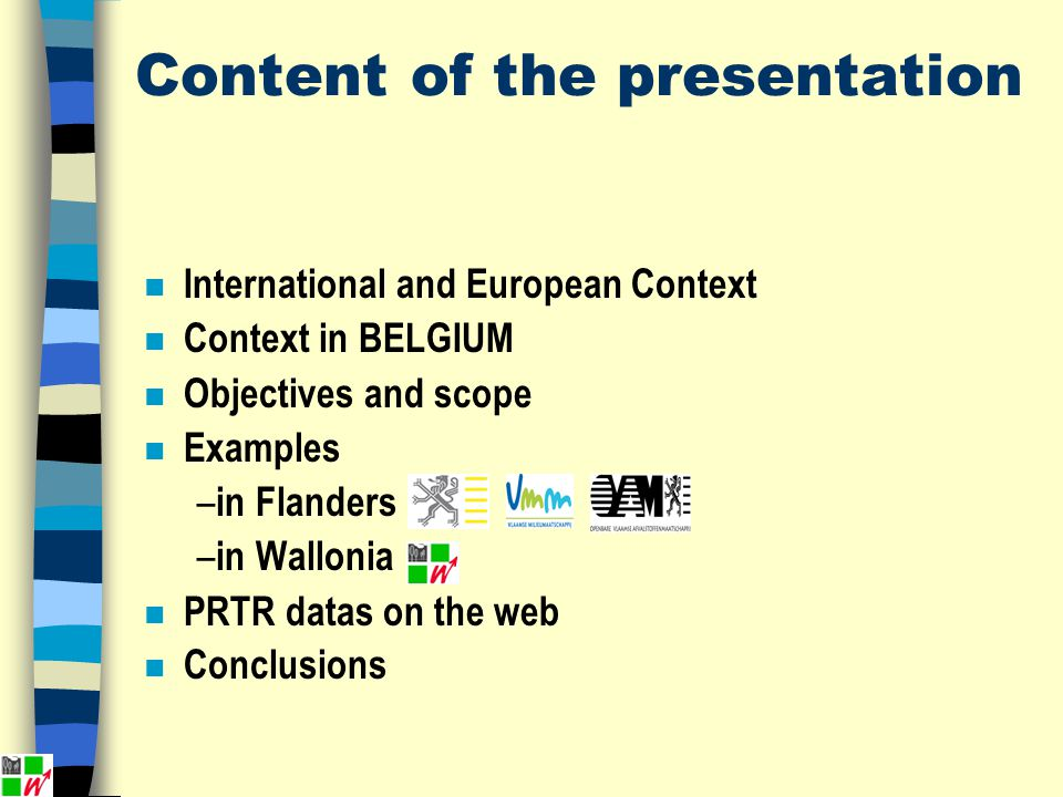 Content of the presentation n International and European Context Context in BELGIUM n Objectives and scope n Examples – in Flanders – in Wallonia n PR