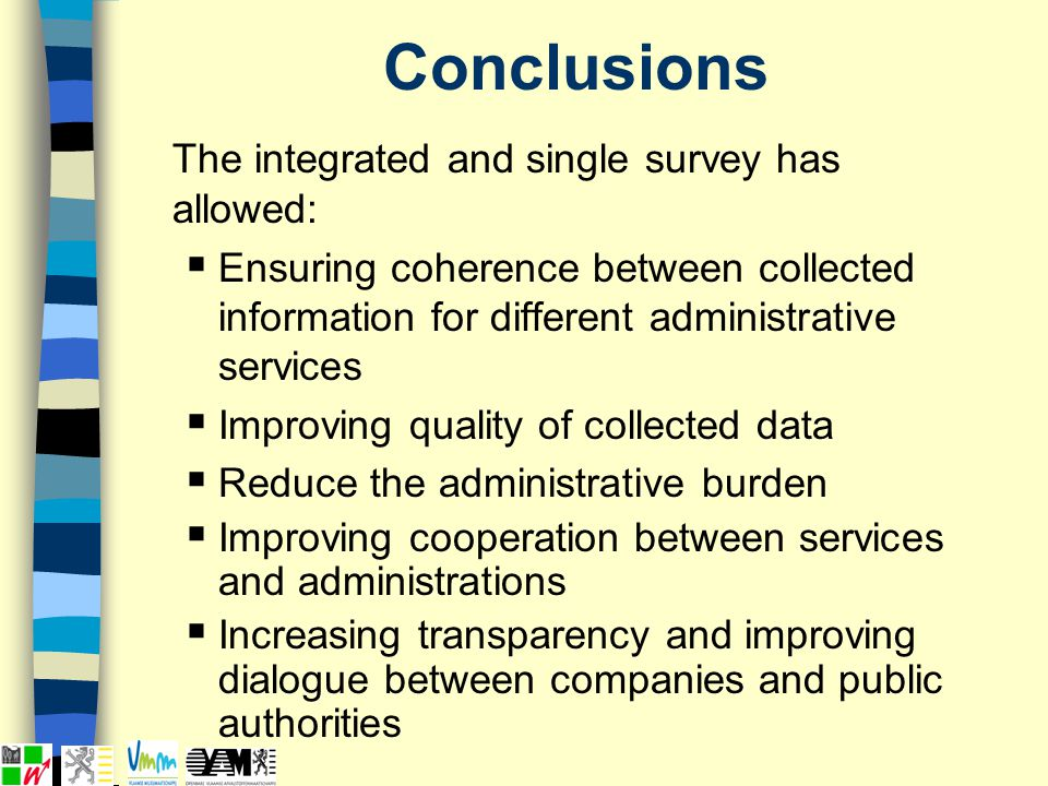 Conclusions The integrated and single survey has allowed: Ensuring coherence between collected information for different administrative services Impro