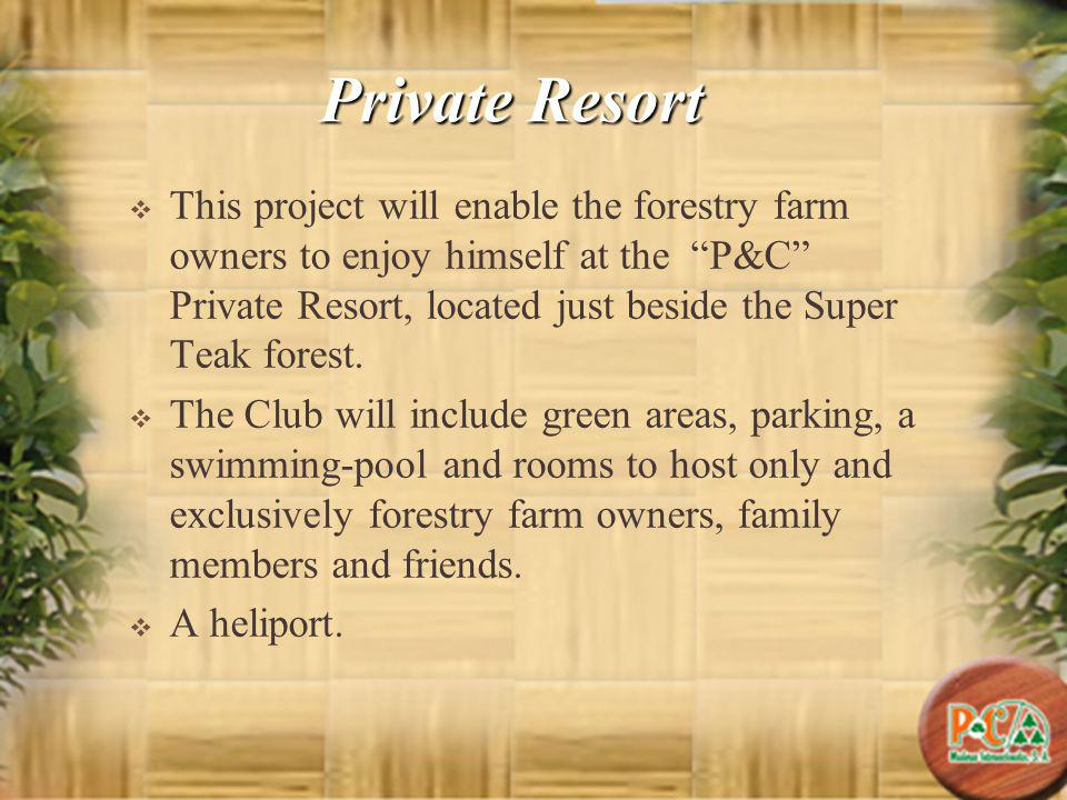 Private Resort This project will enable the forestry farm owners to enjoy himself at the P&C Private Resort, located just beside the Super Teak forest