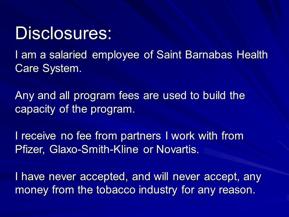 Disclosures: I am a salaried employee of Saint Barnabas Health Care System. Any and all program fees are used to build the capacity of the program. I