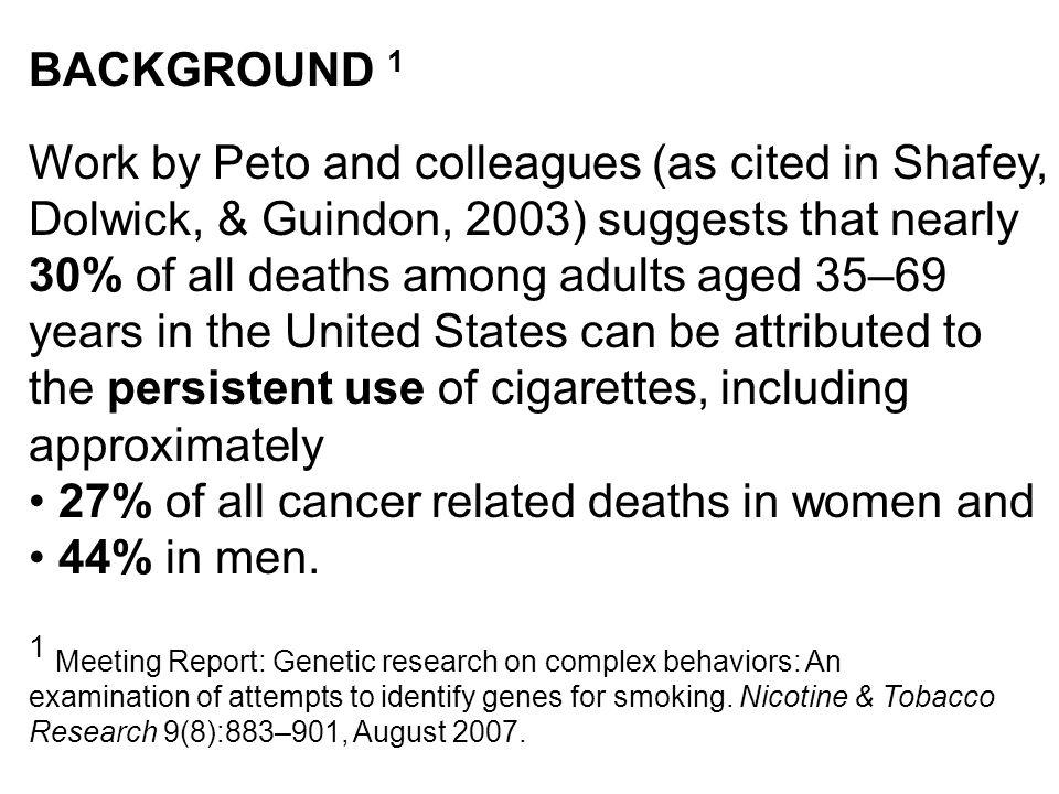 BACKGROUND 1 Work by Peto and colleagues (as cited in Shafey, Dolwick, & Guindon, 2003) suggests that nearly 30% of all deaths among adults aged 35–69