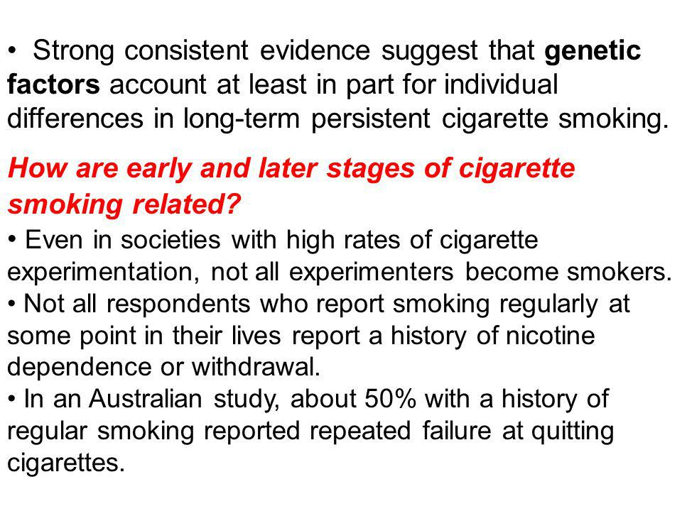 Strong consistent evidence suggest that genetic factors account at least in part for individual differences in long-term persistent cigarette smoking.